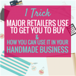 1 TRICK RETAILERS USE TO GET YOU TO BUY & HOW YOU CAN USE IT IN YOUR HANDMADE BUSINESS