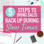 5 STEPS TO BRING SALES BACK UP DURING SLOW TIMES