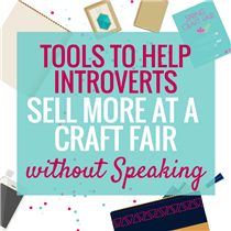 TOOLS TO HELP INTROVERTS SELL MORE AT A CRAFT FAIR WITHOUT SPEAKING