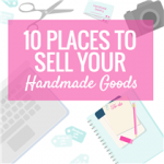 10 PLACES TO SELL YOUR HANDMADE GOODS