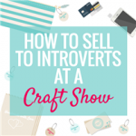 How To Sell To Introverts at a Craft Show