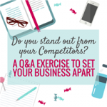 DO YOU STAND OUT FROM YOUR COMPETITORS? A Q&A EXERCISE TO SET YOUR BUSINESS APART