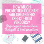 HOW MUCH PROMOTION DO CRAFT SHOW ORGANIZERS EXPECT FROM VENDORS?
