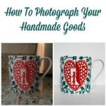 How To Photograph Your Handmade Goods