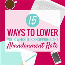 15 WAYS TO LOWER YOUR WEBSITE'S SHOPPING CART ABANDONMENT RATE
