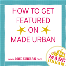 How to Get Featured on Made Urban