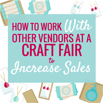 HOW TO WORK WITH OTHER VENDORS AT A CRAFT FAIR TO INCREASE SALES