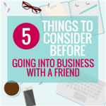5 THINGS TO CONSIDER BEFORE GOING INTO BUSINESS WITH A FRIEND