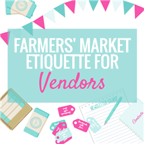 FARMERS' MARKET ETIQUETTE FOR VENDORS