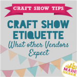 Craft Show Etiquette – What other Vendors Expect