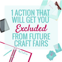 1 ACTION THAT WILL GET YOU EXCLUDED FROM FUTURE CRAFT FAIRS