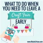 WHAT TO DO WHEN YOU NEED TO LEAVE A CRAFT SHOW EARLY