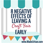 Why you Should Never Leave a Craft Show Early