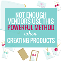 NOT ENOUGH VENDORS USE THIS POWERFUL METHOD WHEN CREATING PRODUCTS