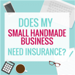 DOES MY SMALL HANDMADE BUSINESS NEED INSURANCE?