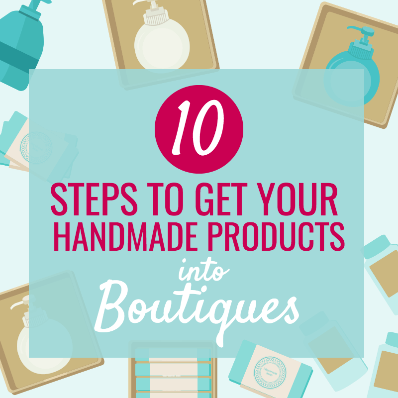 10 Steps To Get Your Handmade Products In Boutiques