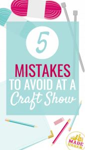 5 MISTAKES TO AVOID AT A CRAFT SHOW