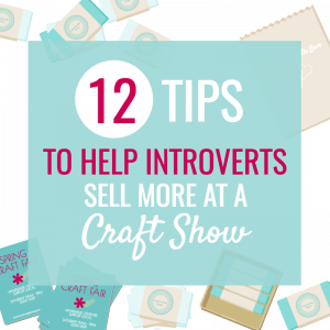 TIPS TO HELP INTROVERTS SELL AT A CRAFT SHOW