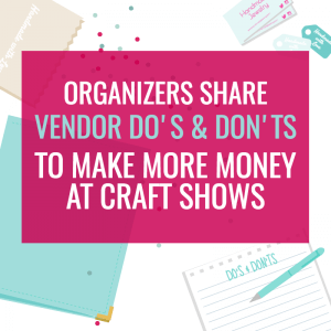 ORGANIZER'S ADVICE FOR CRAFT SHOW VENDORS