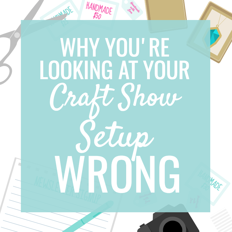Why you're Looking at your Craft Show Setup Wrong