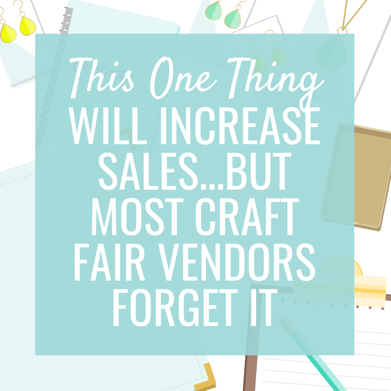 1 Step most Vendors Forget at a Craft Fair to Increase Sales