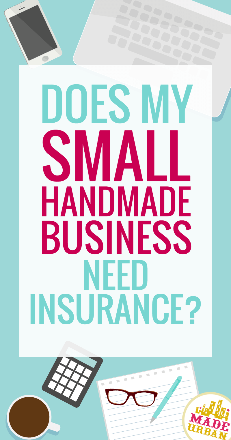 Does your Small Handmade Business Need Insurance?