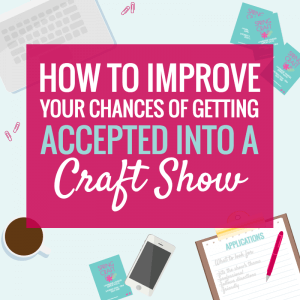 How to get accepted to craft fairs