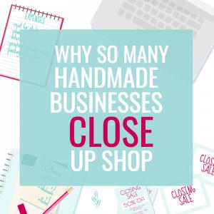WHY SO MANY HANDMADE BUSINESSES CLOSE