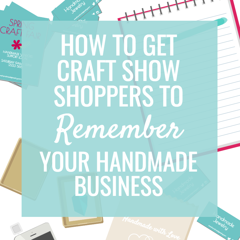 How to get Craft Show Shoppers to Remember your Handmade Business