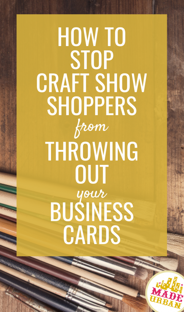 How to Stop Craft Show Shoppers from Throwing Out your Business Cards