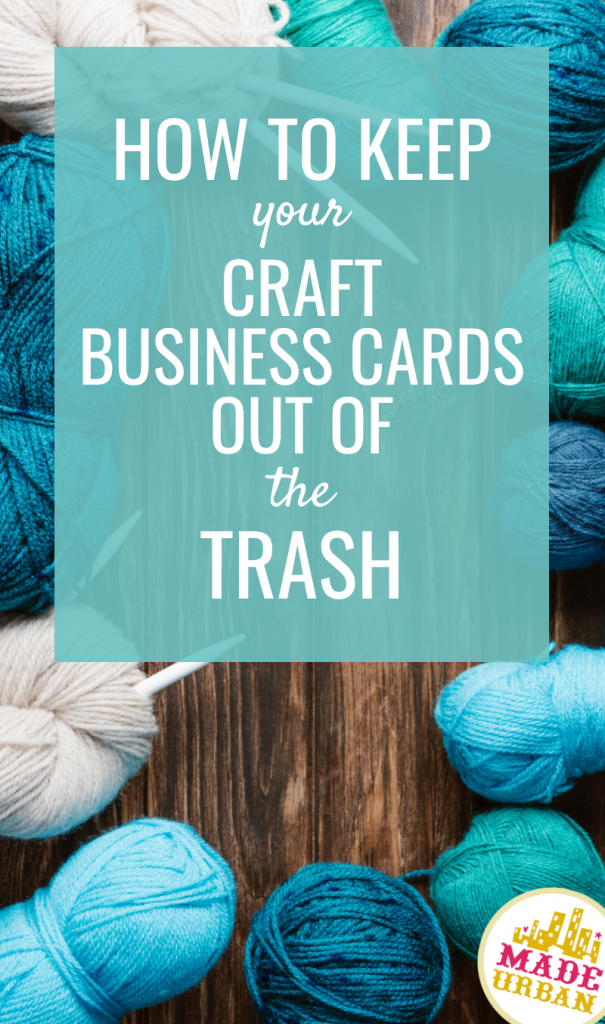 How to Keep your Craft Business Cards out of the Trash