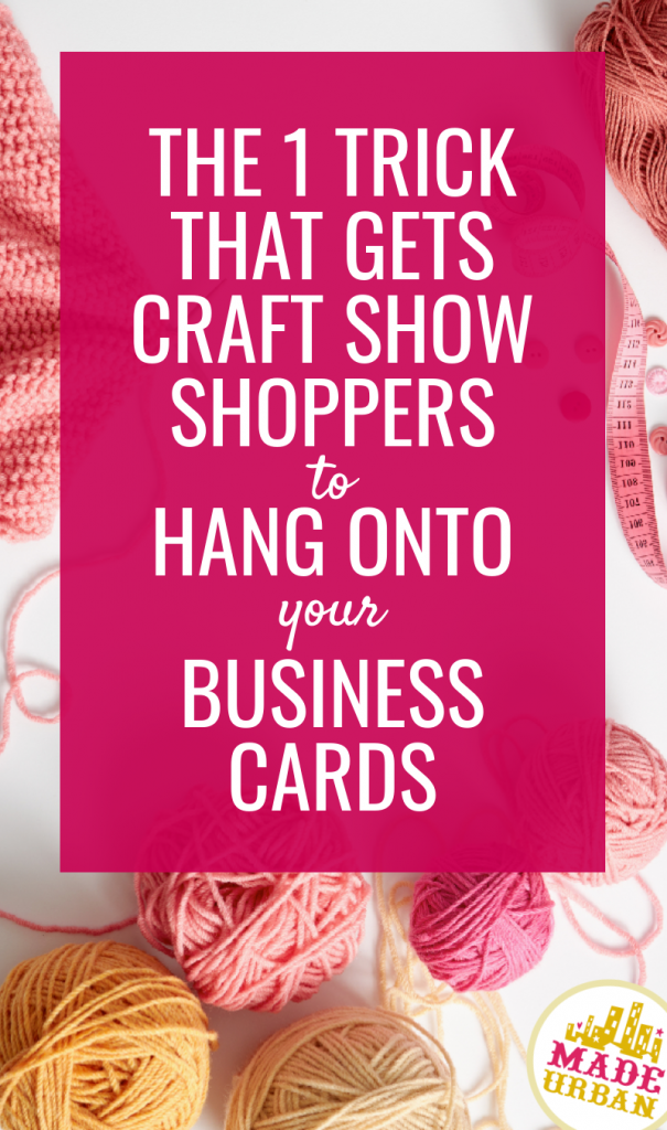The 1 Trick that gets Craft Show Shoppers to Hang onto your Business Cards