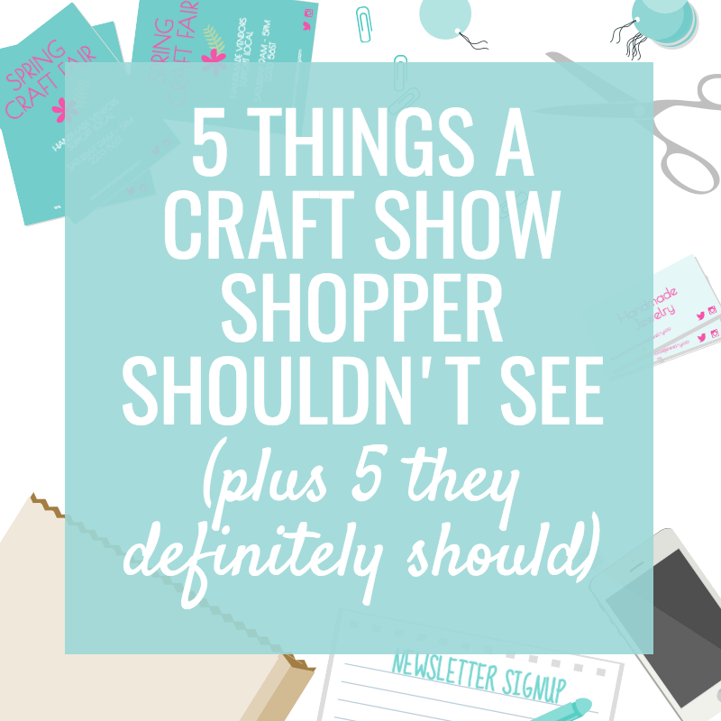 5 Things Craft Show Shoppers Shouldn't See