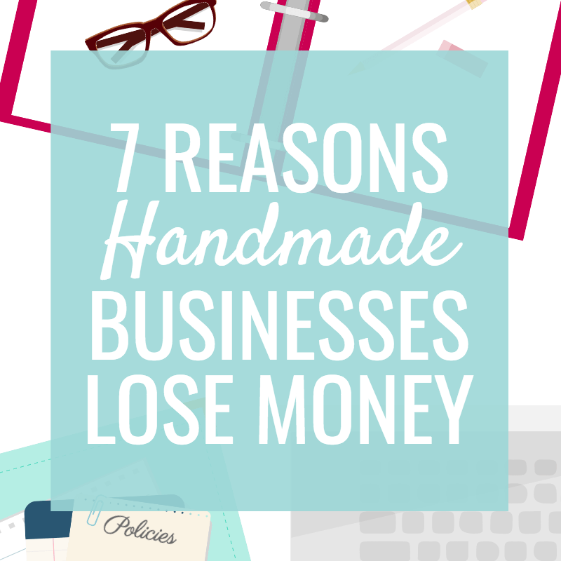 7 Reasons Handmade Businesses Lose Money