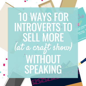 Tips to help introverts sell at craft shows