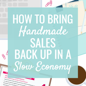 How to bring handmade sales back up in a slow economy