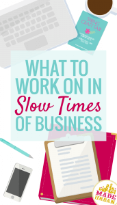 WHAT TO WORK ON IN SLOW TIMES OF BUSINESS