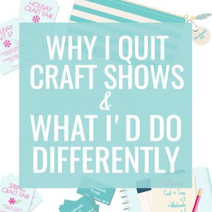 Why I quit craft shows