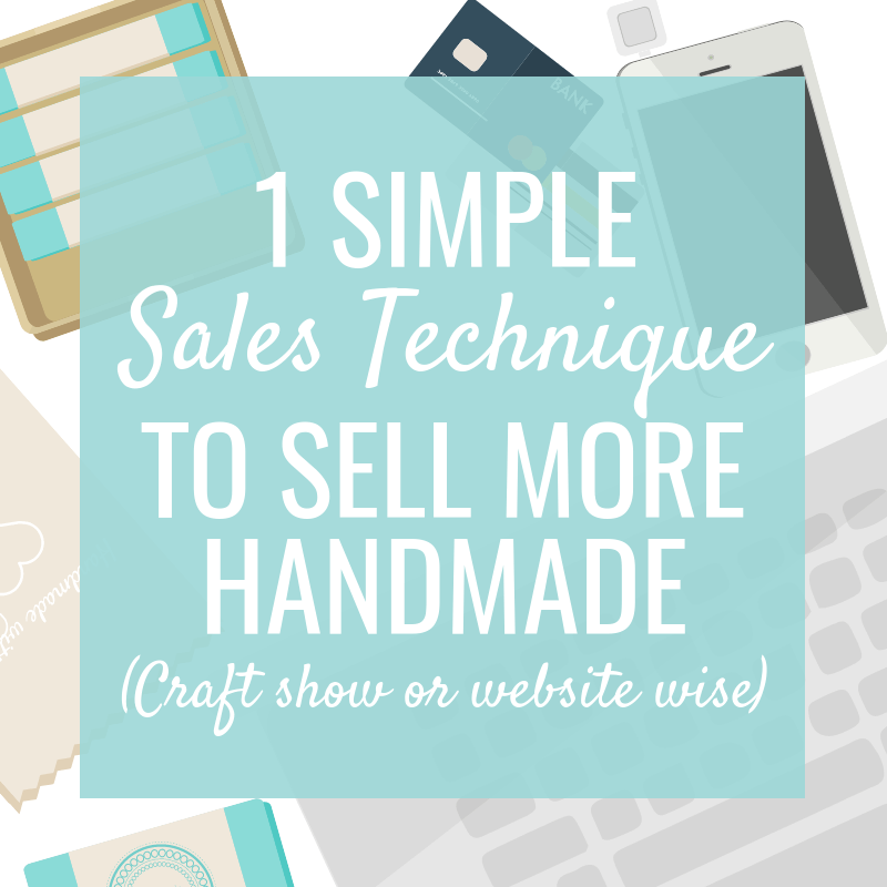 1 Simple Sales Technique to Sell More Handmade