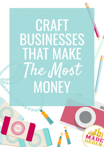 Craft Businesses that Make (the MOST) Money