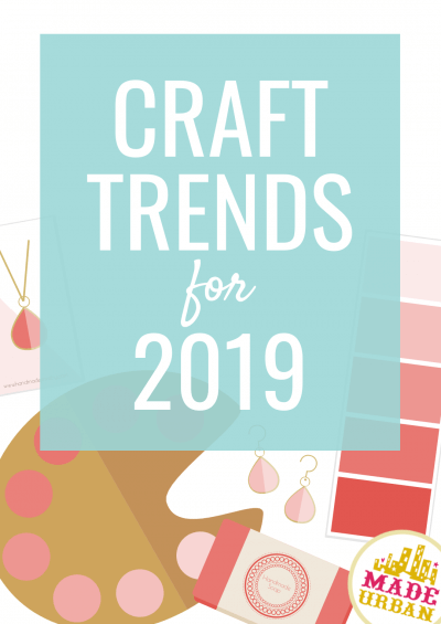 Craft Trends for 2019