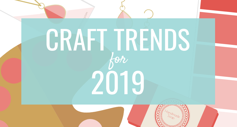 Craft Trends For 2019 Made Urban
