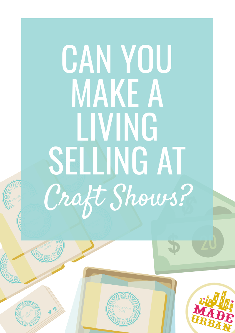 Can you Make a Living Selling at Craft Shows?