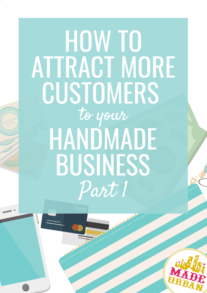 How to Attract More Customers to your Handmade Business (Part 1)