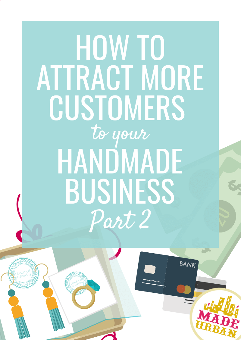 How to Attract More Customers to your Handmade Business (Part 2)