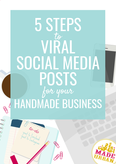 5 Steps to Viral Social Media Posts for your Handmade Business
