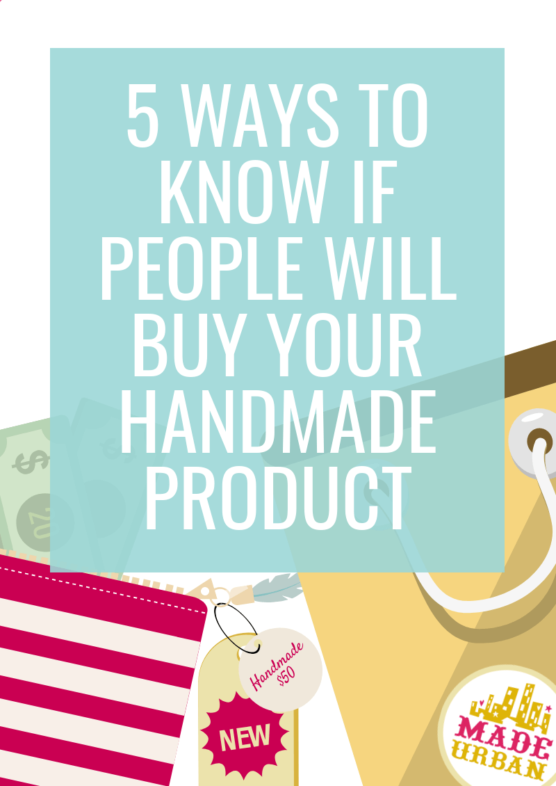 5 Ways to Know if People will Buy your Handmade Product