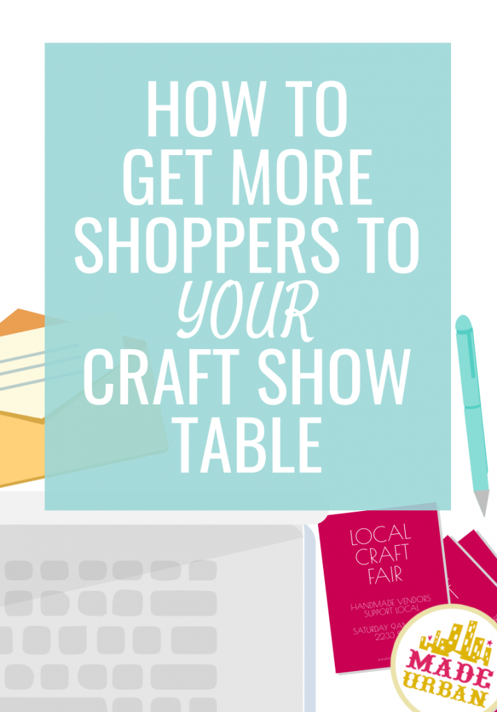 How to get more shoppers to your craft show table