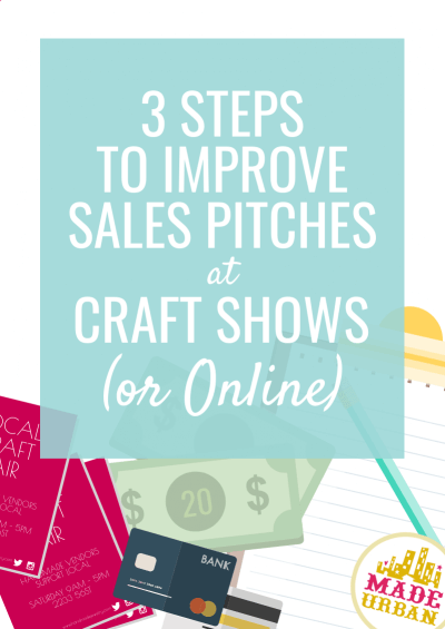 3 Steps to Improve Sales Pitches at Craft Shows (or Online)