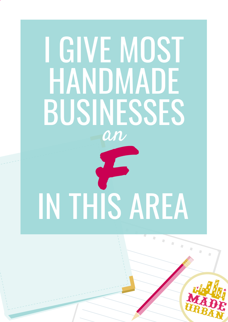 Most Handmade Businesses Get an F in this Area